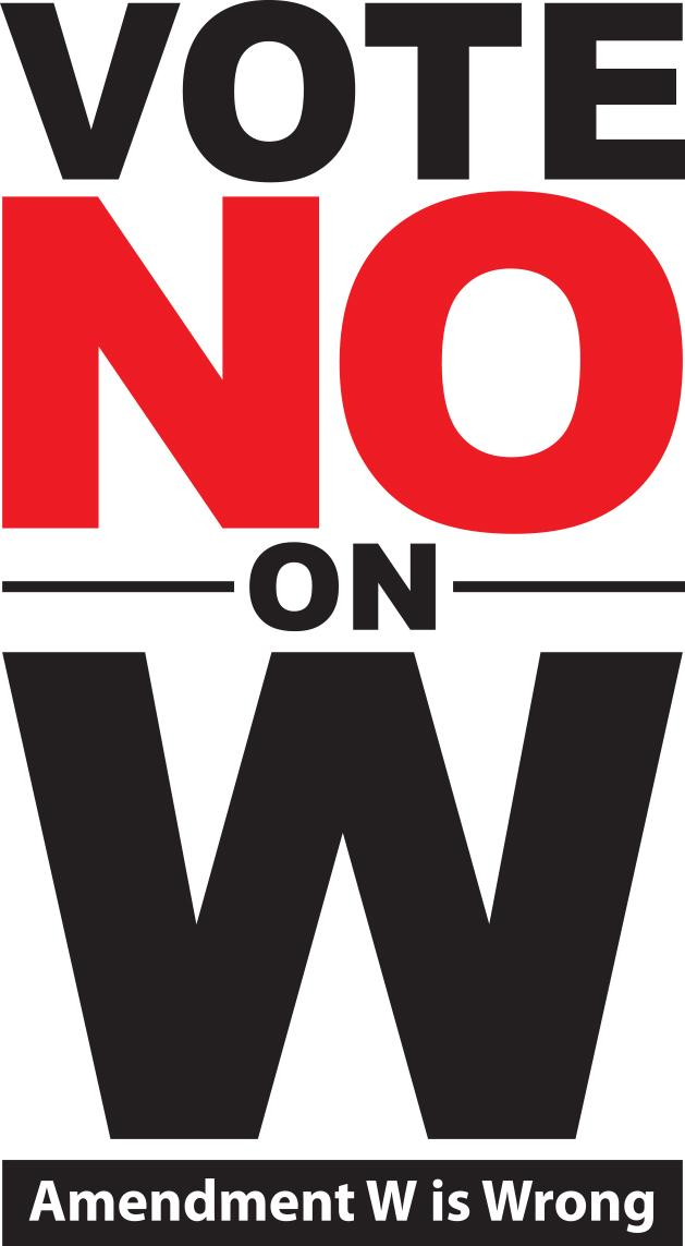"Vote ""No"" on Amendment W"